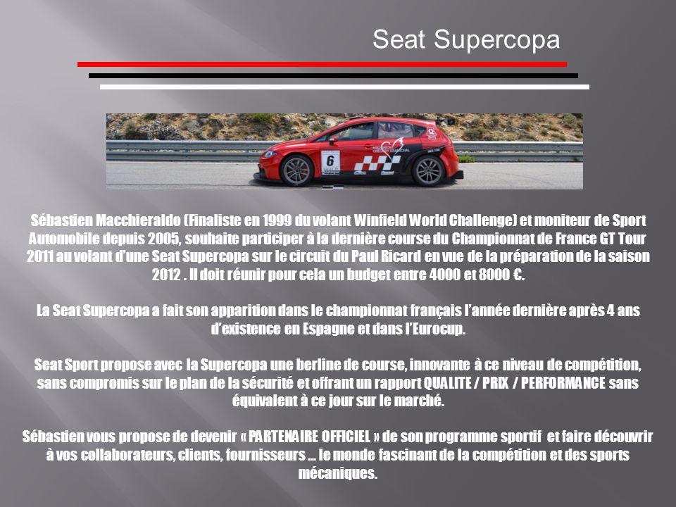 Seat Supercopa Sébastien Macchieraldo (Finaliste en 1999 du volant Winfield World Challenge) et moniteur de Sport Automobile depuis 2005, souhaite par