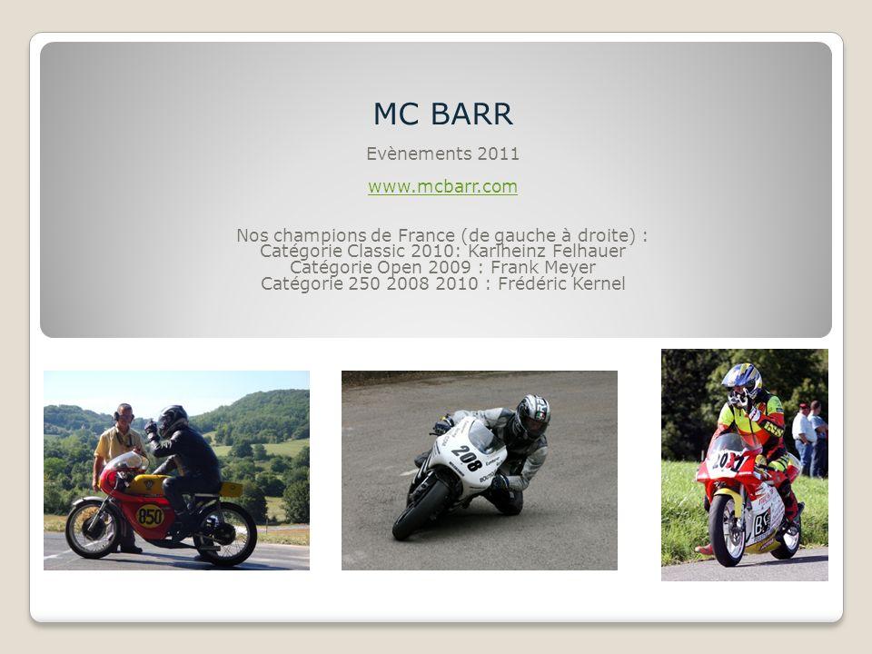 MC BARR Evènements 2011 www.mcbarr.com Nos champions de France (de gauche à droite) : Catégorie Classic 2010: Karlheinz Felhauer Catégorie Open 2009 :