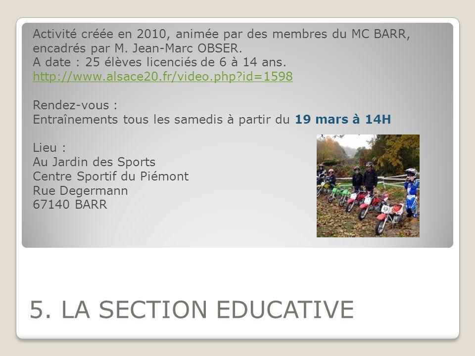 5. LA SECTION EDUCATIVE Activité créée en 2010, animée par des membres du MC BARR, encadrés par M. Jean-Marc OBSER. A date : 25 élèves licenciés de 6