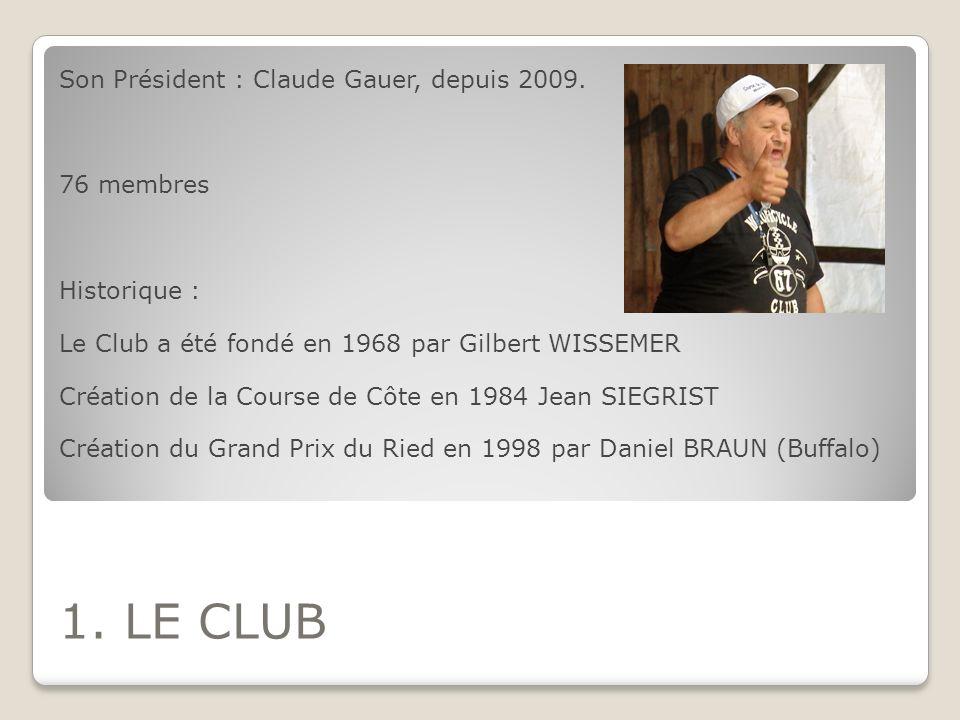 1. LE CLUB Son Président : Claude Gauer, depuis 2009. 76 membres Historique : Le Club a été fondé en 1968 par Gilbert WISSEMER Création de la Course d
