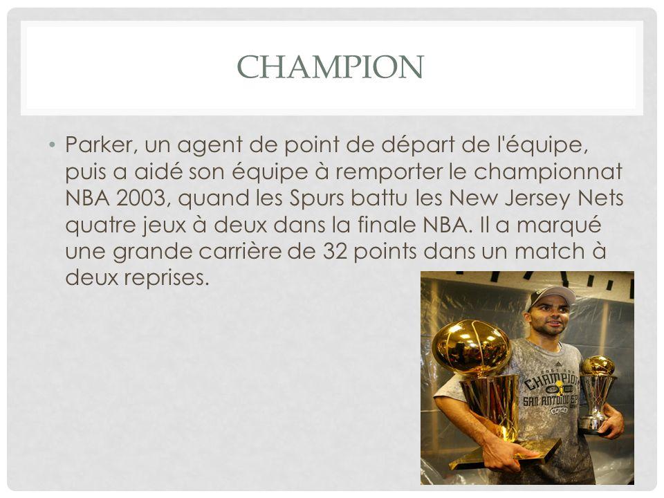 CHAMPION Parker, un agent de point de départ de l équipe, puis a aidé son équipe à remporter le championnat NBA 2003, quand les Spurs battu les New Jersey Nets quatre jeux à deux dans la finale NBA.