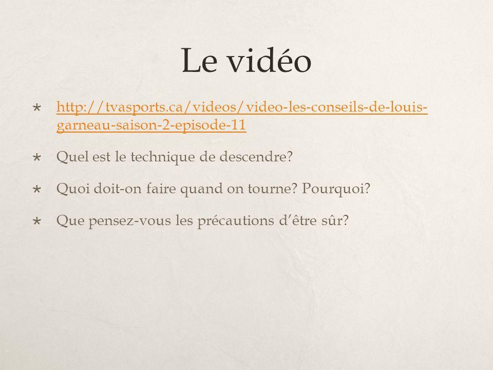 Le vidéo http://tvasports.ca/videos/video-les-conseils-de-louis- garneau-saison-2-episode-11 http://tvasports.ca/videos/video-les-conseils-de-louis- garneau-saison-2-episode-11 Quel est le technique de descendre.