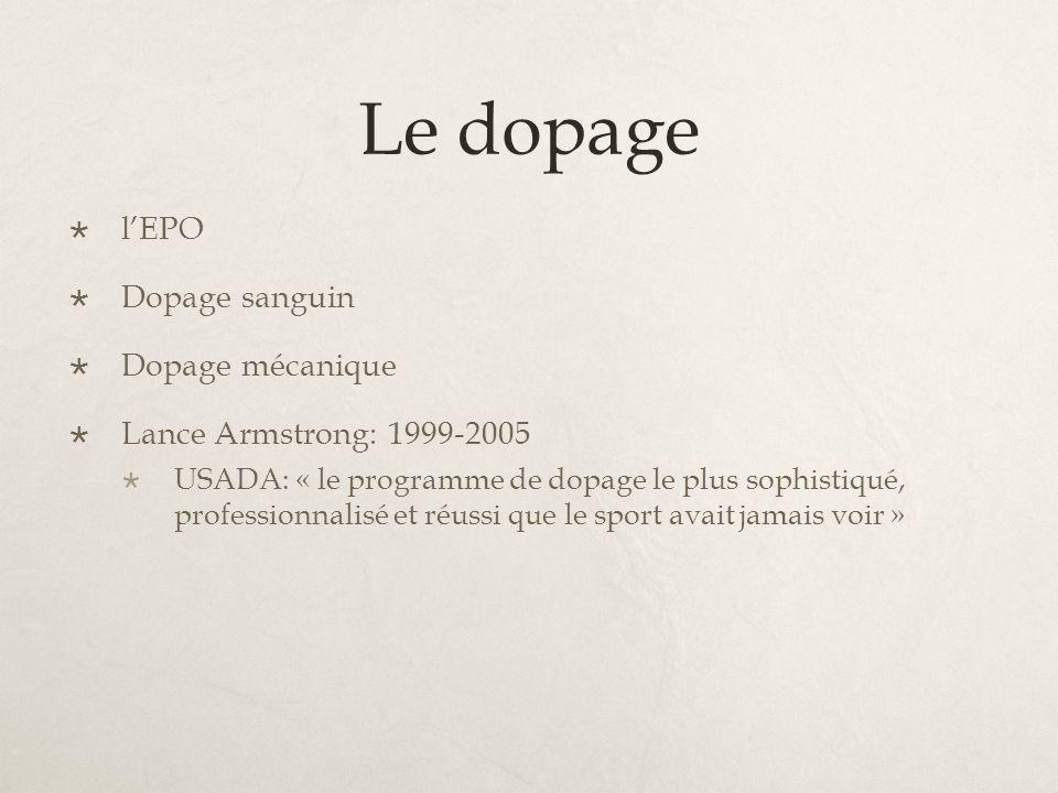 Le dopage lEPO Dopage sanguin Dopage mécanique Lance Armstrong: 1999-2005 USADA: « le programme de dopage le plus sophistiqué, professionnalisé et réussi que le sport avait jamais voir »
