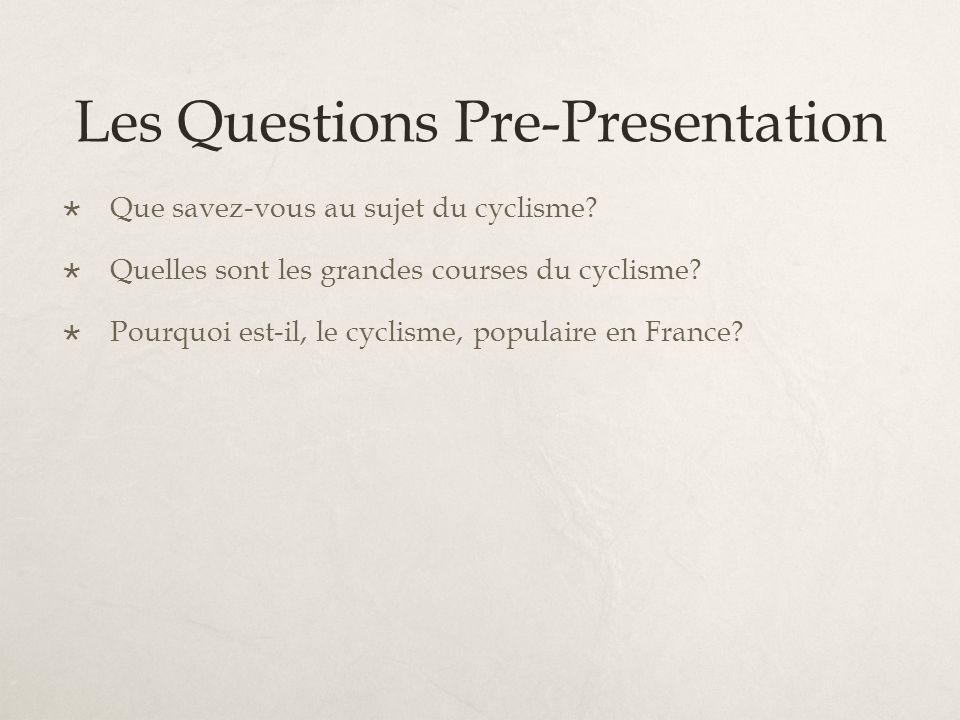 Les Questions Pre-Presentation Que savez-vous au sujet du cyclisme.