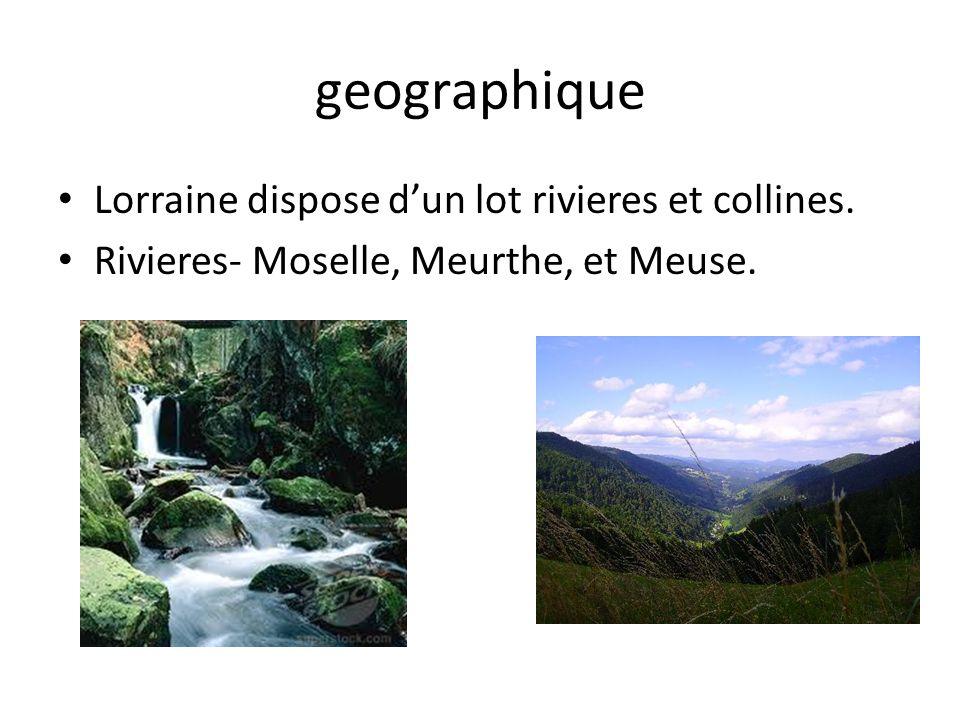 geographique Lorraine dispose dun lot rivieres et collines. Rivieres- Moselle, Meurthe, et Meuse.