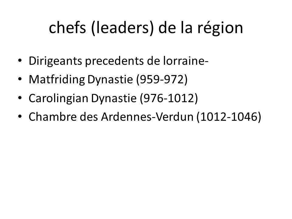 chefs (leaders) de la région Dirigeants precedents de lorraine- Matfriding Dynastie (959-972) Carolingian Dynastie (976-1012) Chambre des Ardennes-Verdun (1012-1046)
