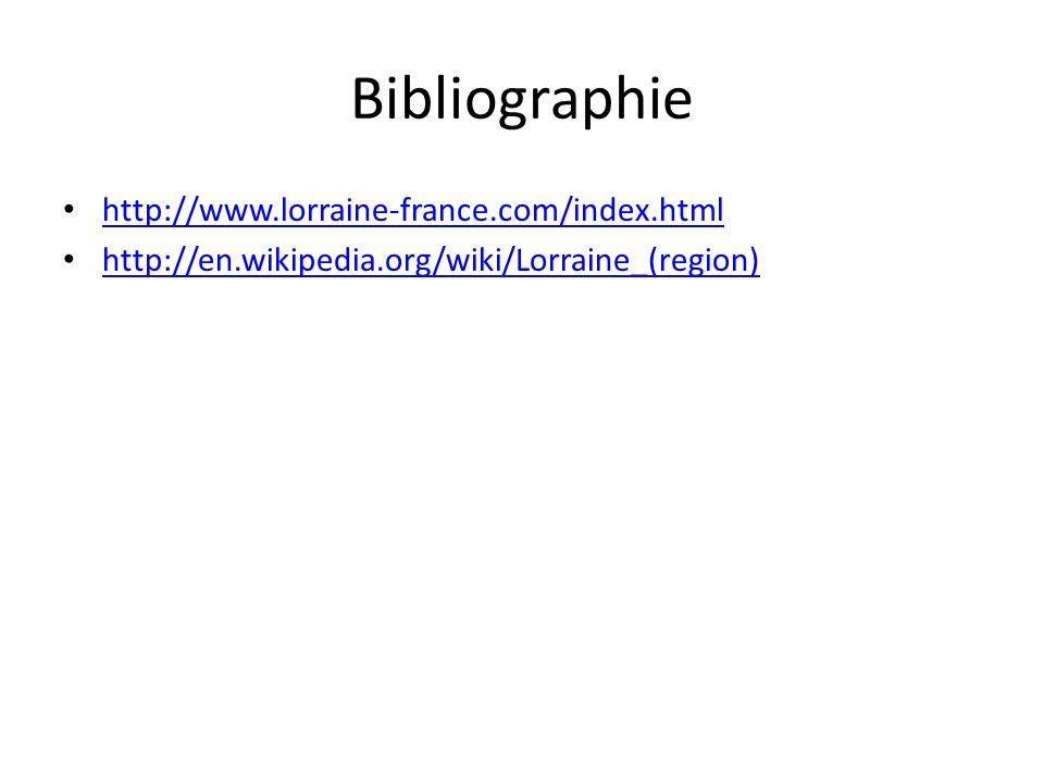 Bibliographie http://www.lorraine-france.com/index.html http://en.wikipedia.org/wiki/Lorraine_(region)