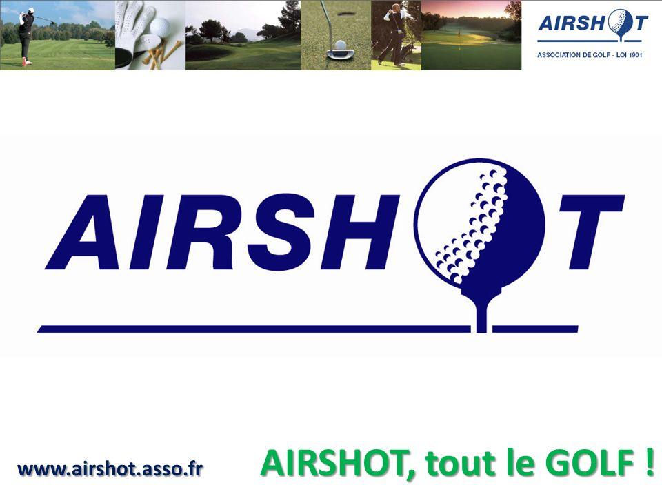 www.airshot.asso.fr AIRSHOT, tout le GOLF !
