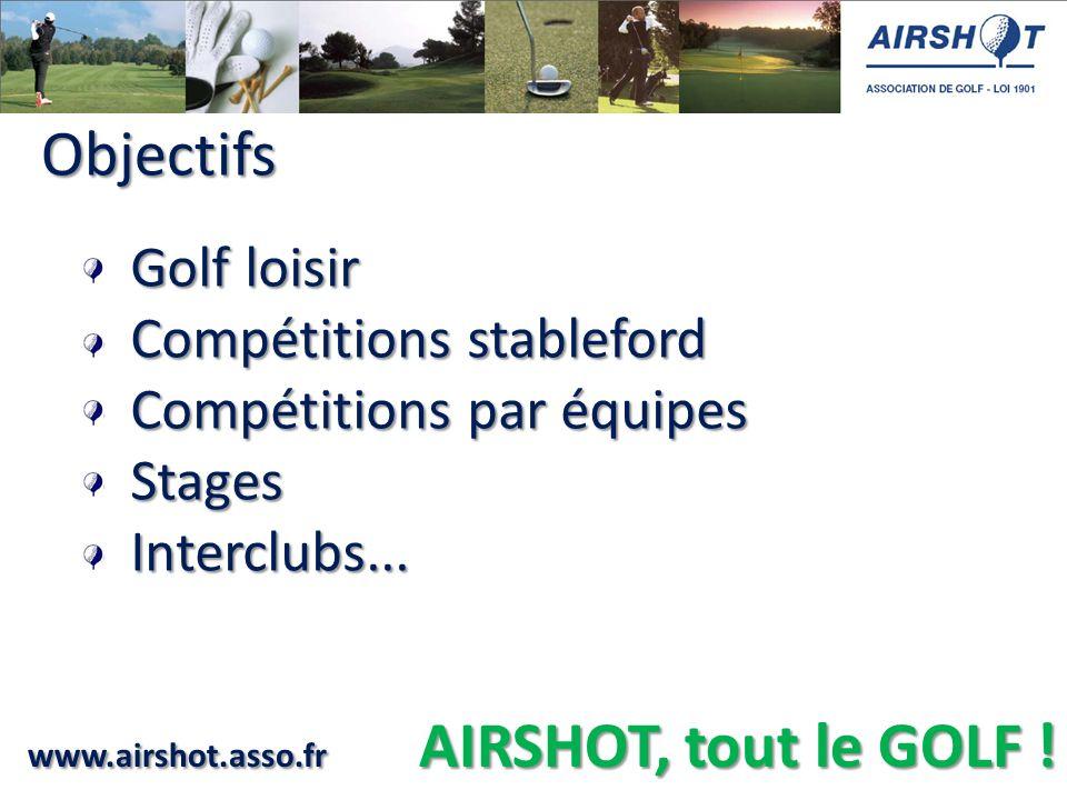 Objectifs Objectifs Golf loisir - Golf loisir - Compétitions stableford - Compétitions par équipes - Stages - Interclubs...