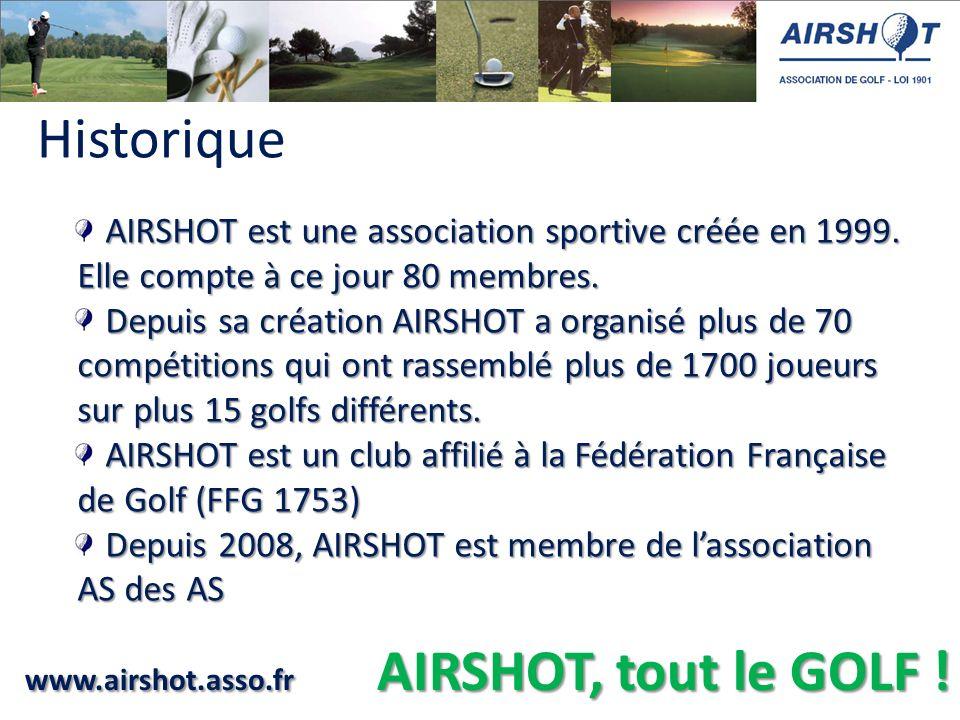 www.airshot.asso.fr AIRSHOT, tout le GOLF ! - AIRSHOT est une association sportive créée en 1999. Elle compte à ce jour 80 membres. - Depuis sa créati