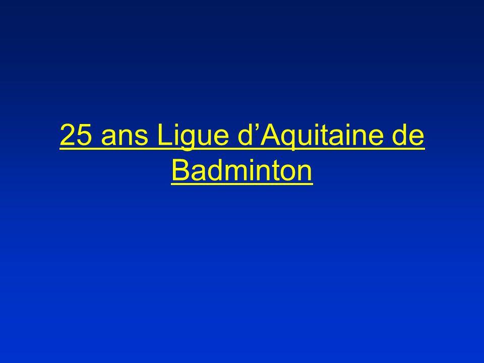 25 ans Ligue dAquitaine de Badminton