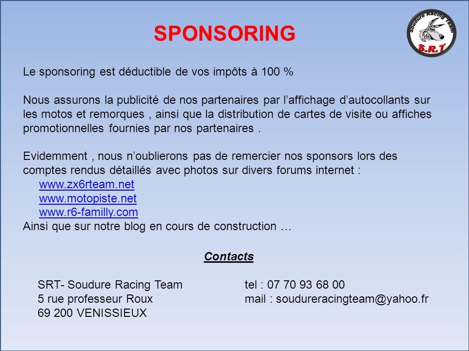 Contacts SRT- Soudure Racing Team tel : 07 70 93 68 00 5 rue professeur Roux mail : soudureracingteam@yahoo.fr 69 200 VENISSIEUX SPONSORING Le sponsor