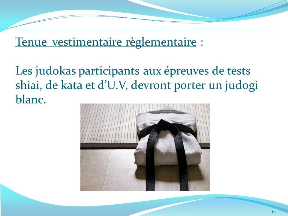 Tenue vestimentaire règlementaire : Les judokas participants aux épreuves de tests shiai, de kata et dU.V, devront porter un judogi blanc.
