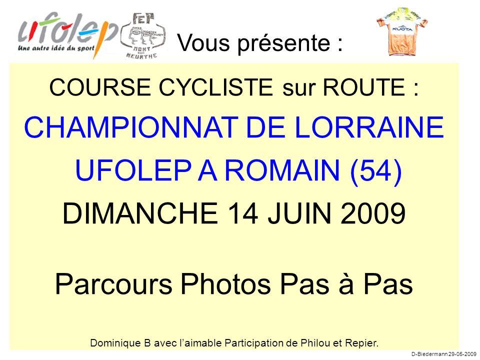 COURSE CYCLISTE sur ROUTE : CHAMPIONNAT DE LORRAINE UFOLEP A ROMAIN (54) DIMANCHE 14 JUIN 2009 Parcours Photos Pas à Pas Dominique B avec laimable Participation de Philou et Repier.
