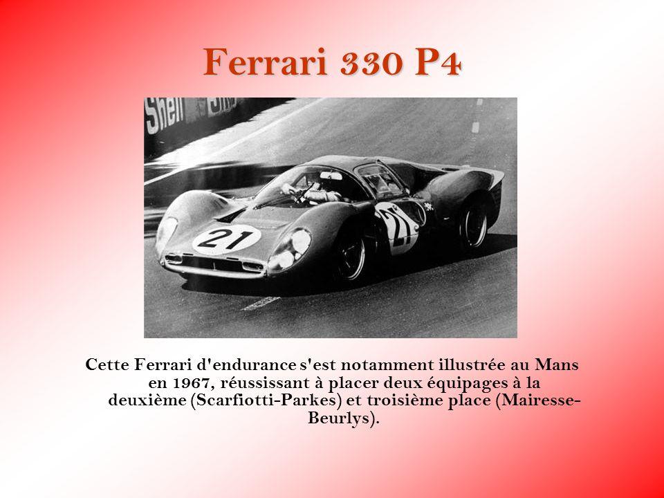 Ferrari 330 P4 Cette Ferrari d'endurance s'est notamment illustrée au Mans en 1967, réussissant à placer deux équipages à la deuxième (Scarfiotti-Park