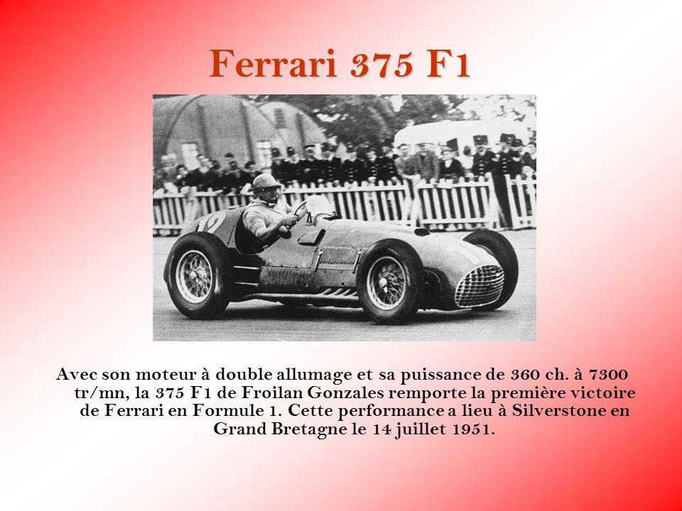 Ferrari 375 F1 Avec son moteur à double allumage et sa puissance de 360 ch. à 7300 tr/mn, la 375 F1 de Froilan Gonzales remporte la première victoire