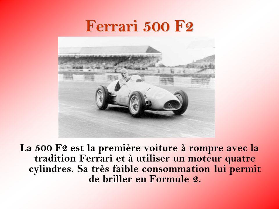 Ferrari 500 F2 La 500 F2 est la première voiture à rompre avec la tradition Ferrari et à utiliser un moteur quatre cylindres. Sa très faible consommat