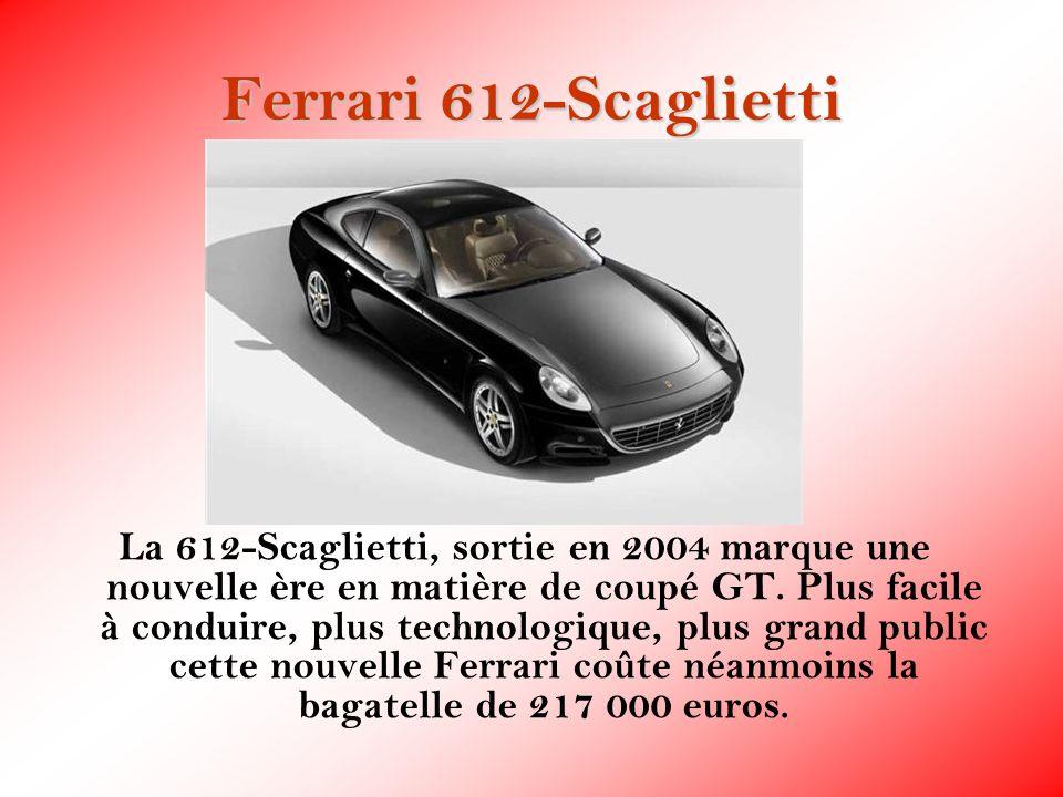 Ferrari 612-Scaglietti La 612-Scaglietti, sortie en 2004 marque une nouvelle ère en matière de coupé GT. Plus facile à conduire, plus technologique, p