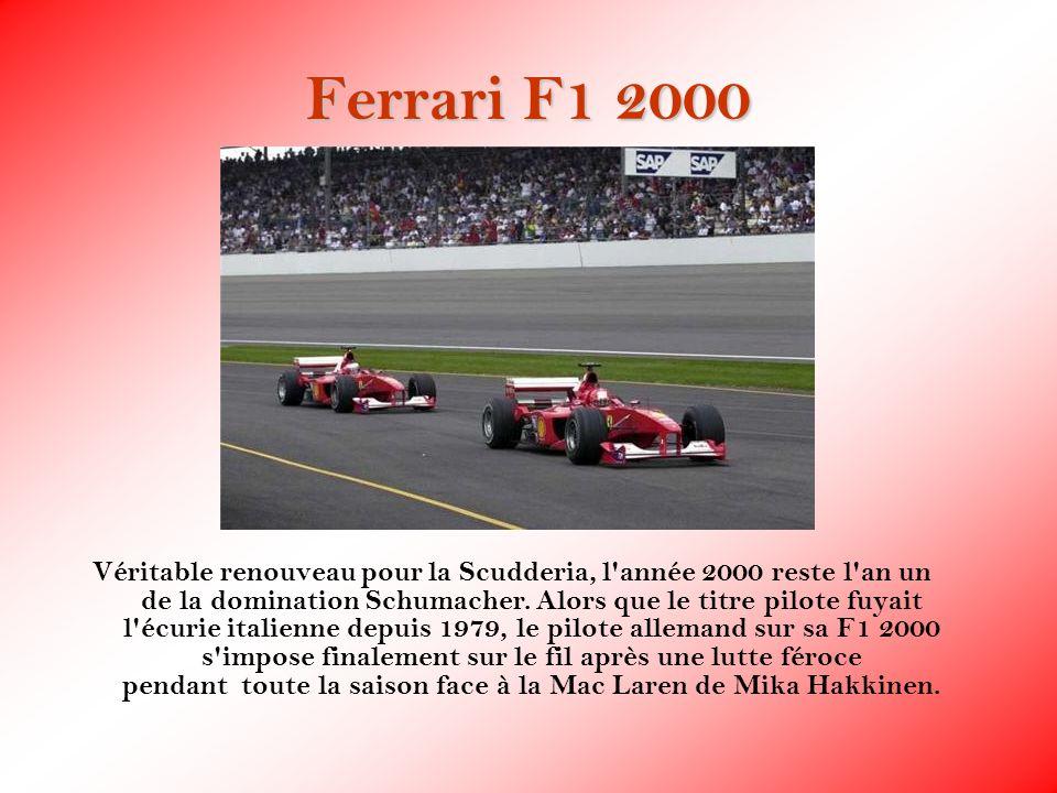 Ferrari F1 2000 Véritable renouveau pour la Scudderia, l'année 2000 reste l'an un de la domination Schumacher. Alors que le titre pilote fuyait l'écur