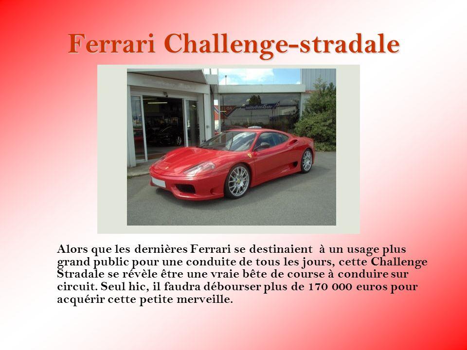 Ferrari Challenge-stradale Alors que les dernières Ferrari se destinaient à un usage plus grand public pour une conduite de tous les jours, cette Chal