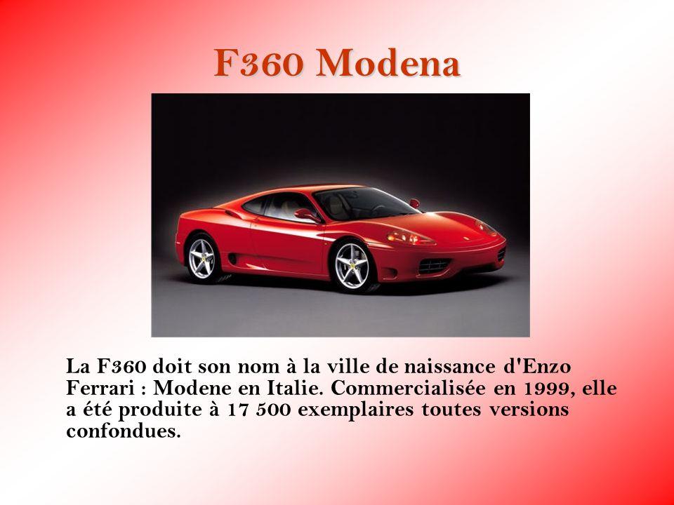 F360 Modena La F360 doit son nom à la ville de naissance d'Enzo Ferrari : Modene en Italie. Commercialisée en 1999, elle a été produite à 17 500 exemp