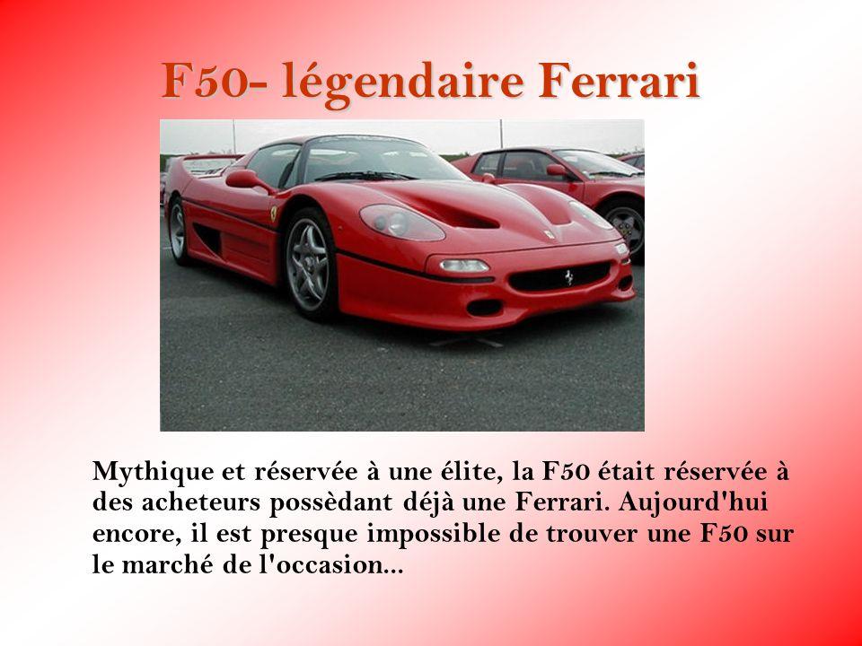 F50- légendaire Ferrari Mythique et réservée à une élite, la F50 était réservée à des acheteurs possèdant déjà une Ferrari. Aujourd'hui encore, il est