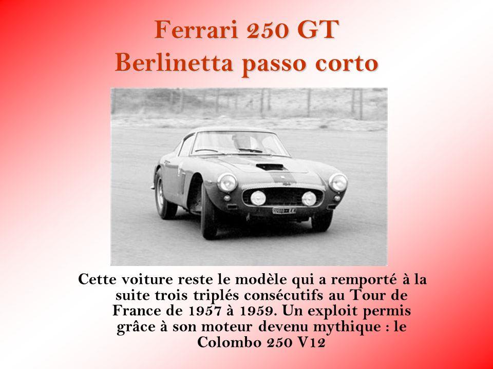 Ferrari 250 GT Berlinetta passo corto Cette voiture reste le modèle qui a remporté à la suite trois triplés consécutifs au Tour de France de 1957 à 19