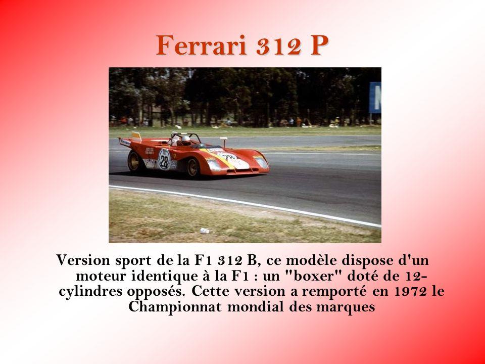 Ferrari 312 P Version sport de la F1 312 B, ce modèle dispose d'un moteur identique à la F1 : un