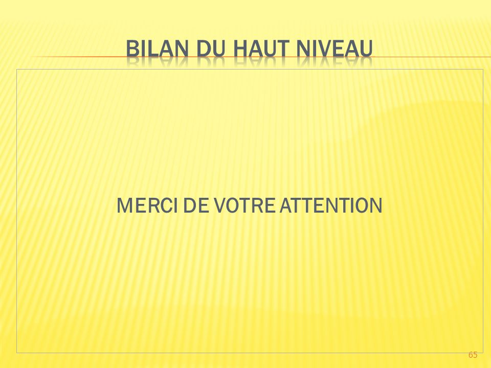MERCI DE VOTRE ATTENTION 65