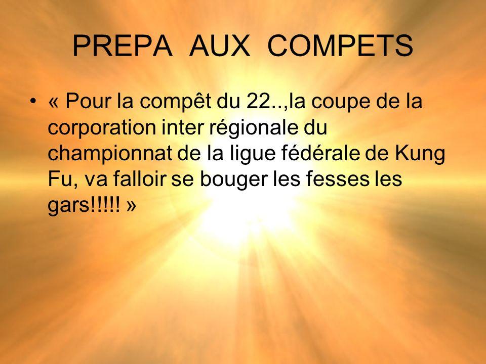 PREPA AUX COMPETS « Pour la compêt du 22..,la coupe de la corporation inter régionale du championnat de la ligue fédérale de Kung Fu, va falloir se bouger les fesses les gars!!!!.