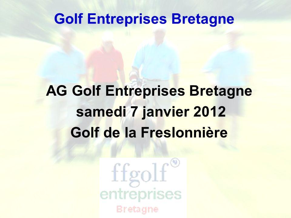 Ligue de Bretagne de Golf - Golf Entreprise AG Golf Entreprises Bretagne samedi 7 janvier 2012 Golf de la Freslonnière Golf Entreprises Bretagne