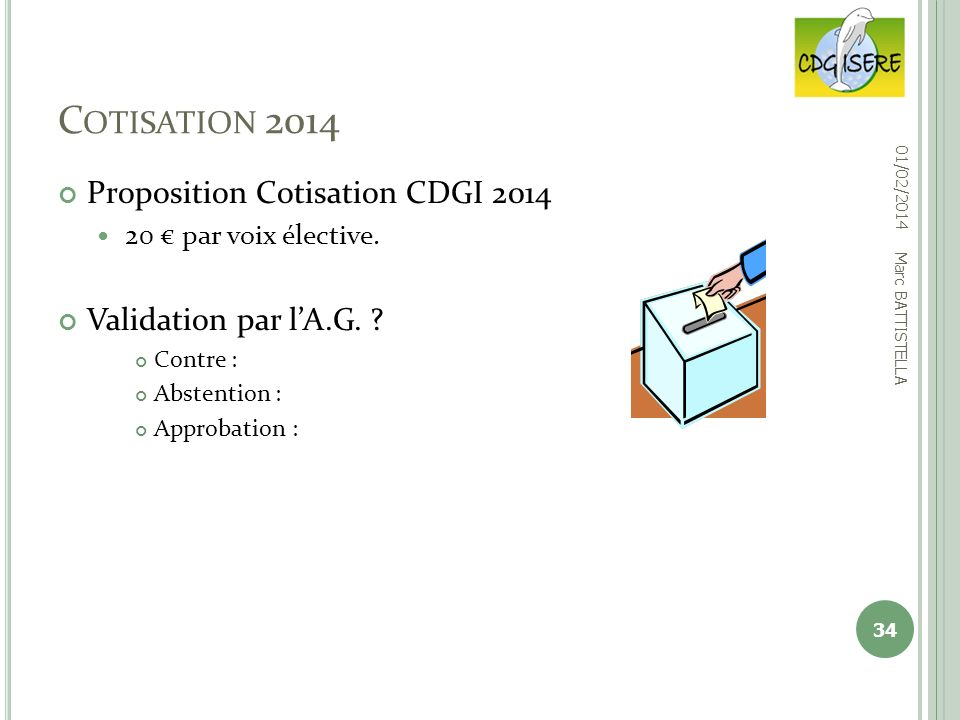 C OTISATION 2014 Proposition Cotisation CDGI 2014 20 par voix élective. Validation par lA.G. ? Contre : Abstention : Approbation : 34 01/02/2014 Marc