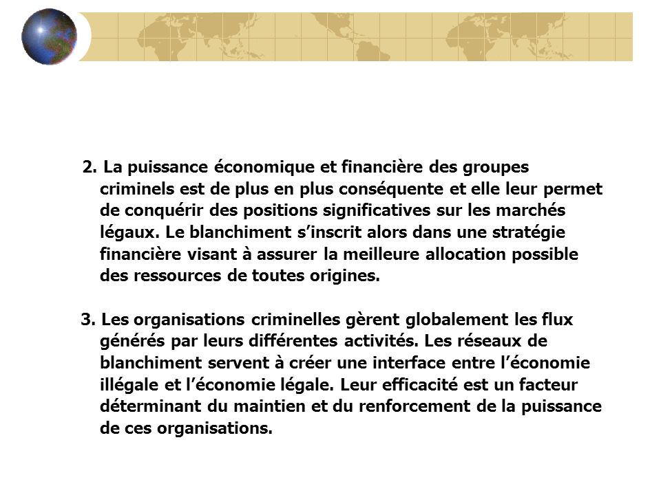 2. La puissance économique et financière des groupes criminels est de plus en plus conséquente et elle leur permet de conquérir des positions signific