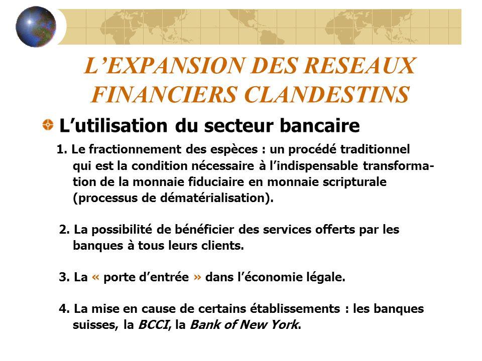 LEXPANSION DES RESEAUX FINANCIERS CLANDESTINS Lutilisation du secteur bancaire 1. Le fractionnement des espèces : un procédé traditionnel qui est la c
