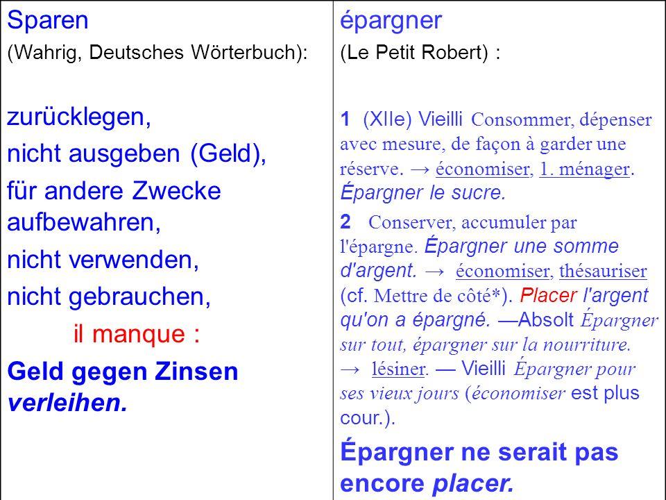 Sparen (Wahrig, Deutsches Wörterbuch): zurücklegen, nicht ausgeben (Geld), für andere Zwecke aufbewahren, nicht verwenden, nicht gebrauchen, il manque : Geld gegen Zinsen verleihen.
