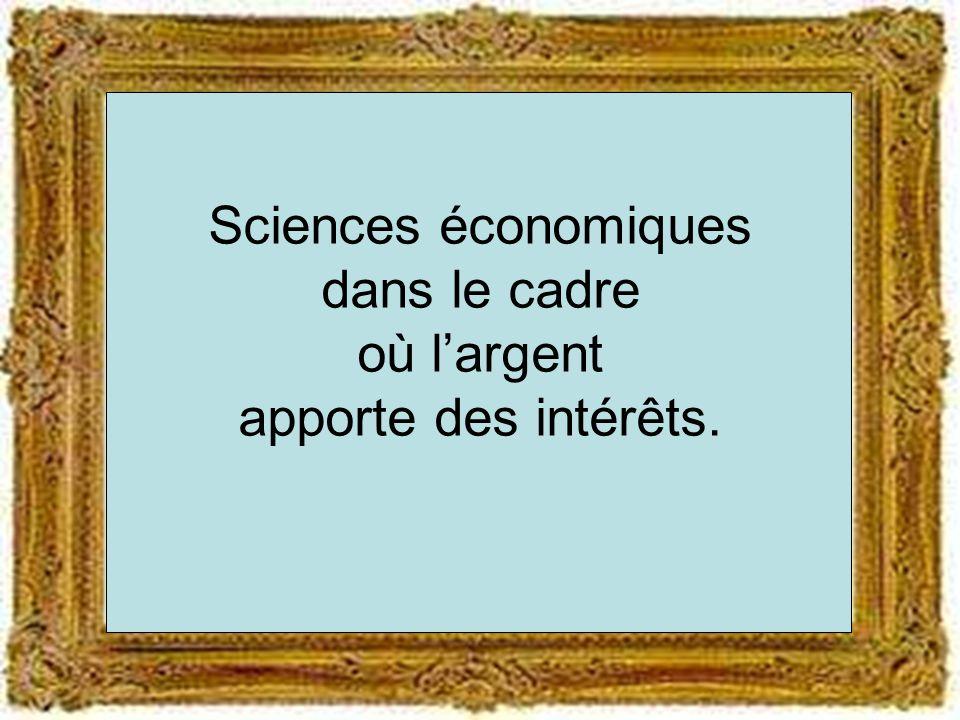 Sciences économiques dans le cadre où largent apporte des intérêts.