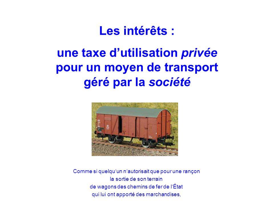 Les intérêts : une taxe dutilisation privée pour un moyen de transport géré par la société Comme si quelquun nautorisait que pour une rançon la sortie de son terrain de wagons des chemins de fer de lÉtat qui lui ont apporté des marchandises,