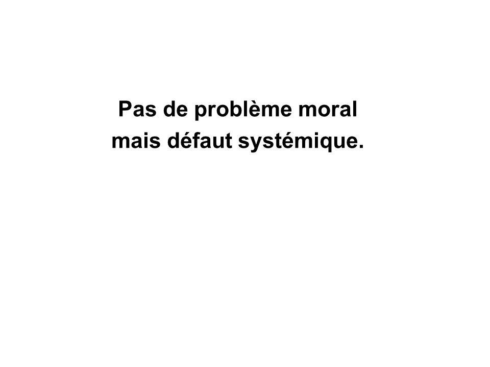 Pas de problème moral mais défaut systémique.