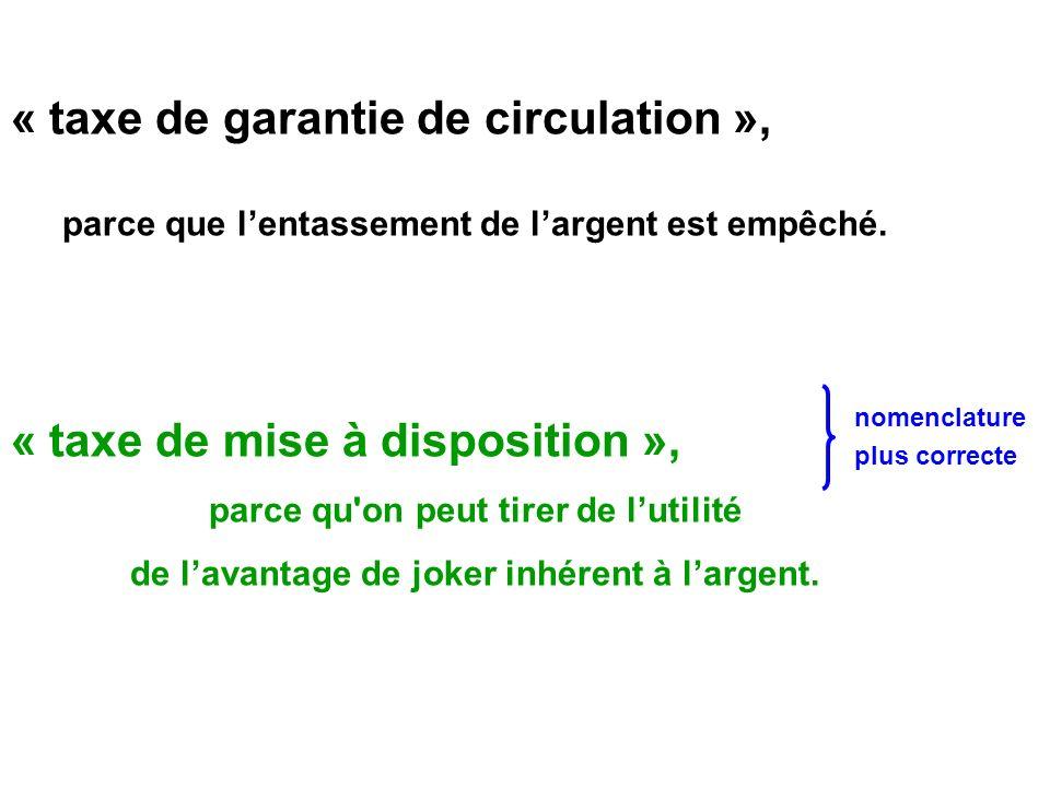 « taxe de garantie de circulation », parce que lentassement de largent est empêché.
