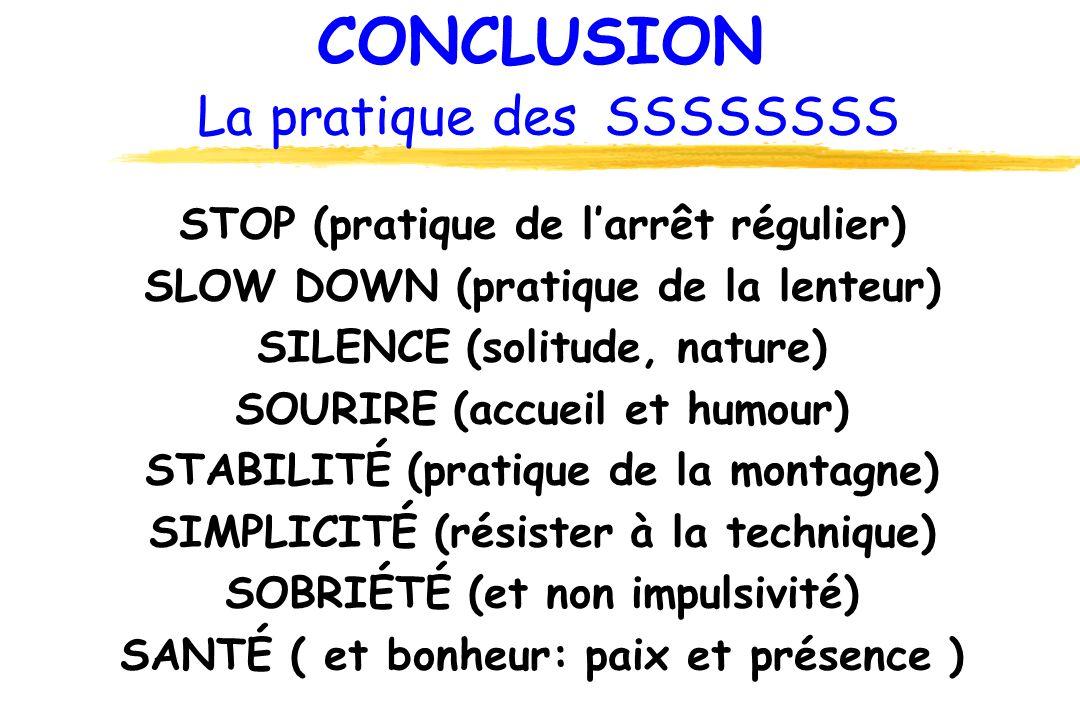 CONCLUSION La pratique des SSSSSSSS STOP (pratique de larrêt régulier) SLOW DOWN (pratique de la lenteur) SILENCE (solitude, nature) SOURIRE (accueil