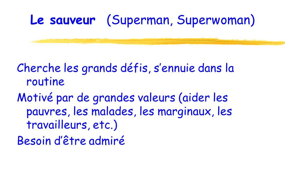 Le sauveur (Superman, Superwoman) Cherche les grands défis, sennuie dans la routine Motivé par de grandes valeurs (aider les pauvres, les malades, les marginaux, les travailleurs, etc.) Besoin dêtre admiré