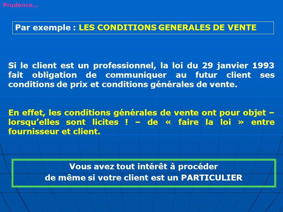 Si le client est un professionnel, la loi du 29 janvier 1993 fait obligation de communiquer au futur client ses conditions de prix et conditions génér