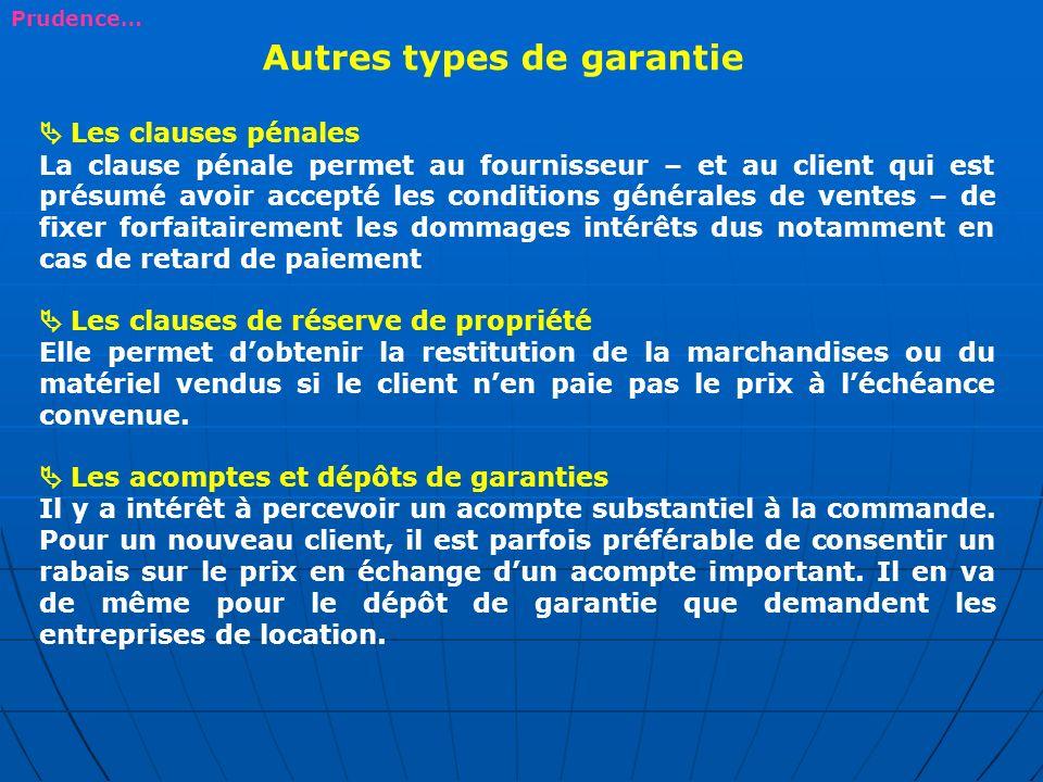 Autres types de garantie Les clauses pénales La clause pénale permet au fournisseur – et au client qui est présumé avoir accepté les conditions généra