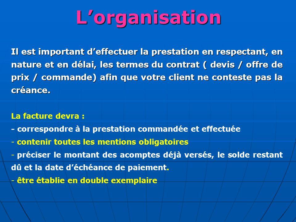 Lorganisation Il est important deffectuer la prestation en respectant, en nature et en délai, les termes du contrat ( devis / offre de prix / commande