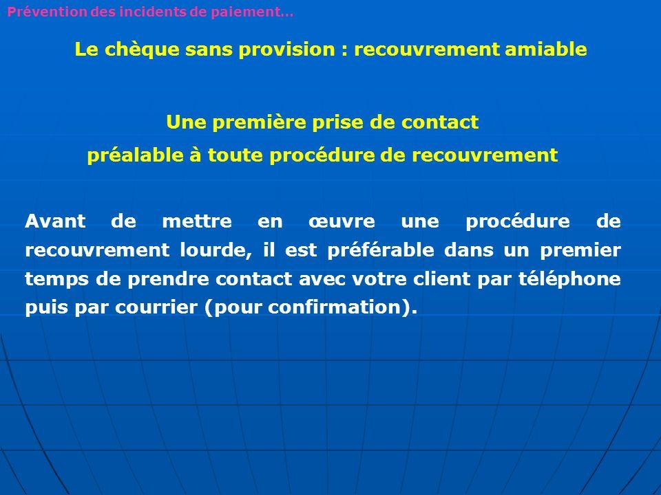 Le chèque sans provision : recouvrement amiable Une première prise de contact préalable à toute procédure de recouvrement Avant de mettre en œuvre une