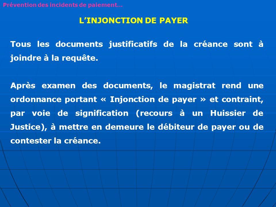 Tous les documents justificatifs de la créance sont à joindre à la requête. Après examen des documents, le magistrat rend une ordonnance portant « Inj