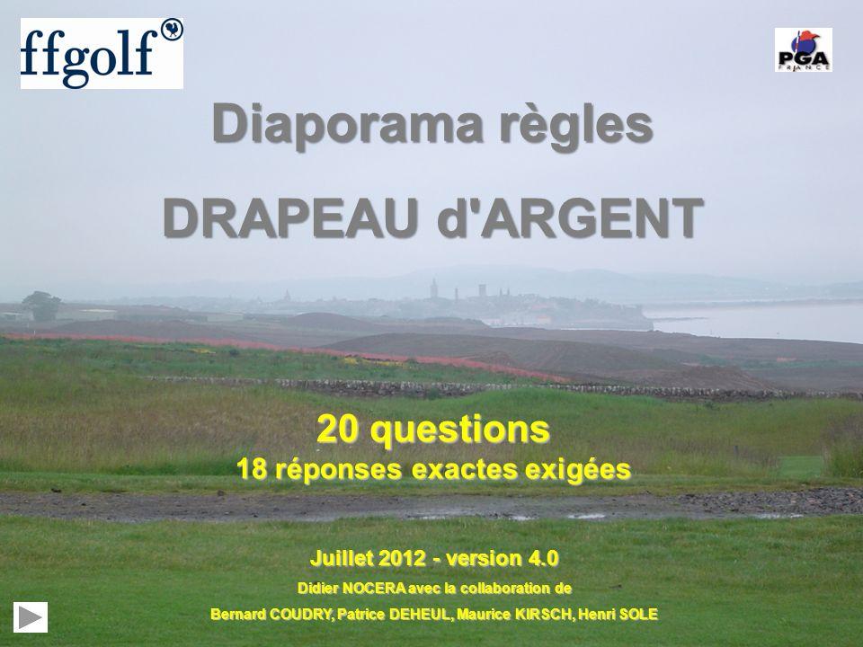 Diaporama règles DRAPEAU d'ARGENT 20 questions 18 réponses exactes exigées Juillet 2012 - version 4.0 Didier NOCERA avec la collaboration de Bernard C