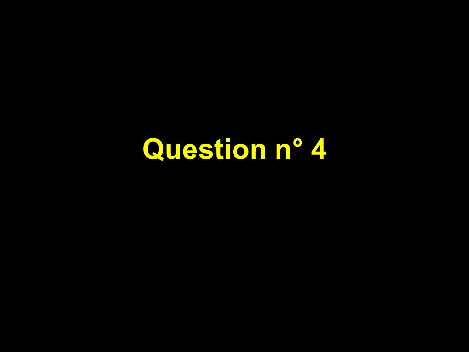 Question n° 4