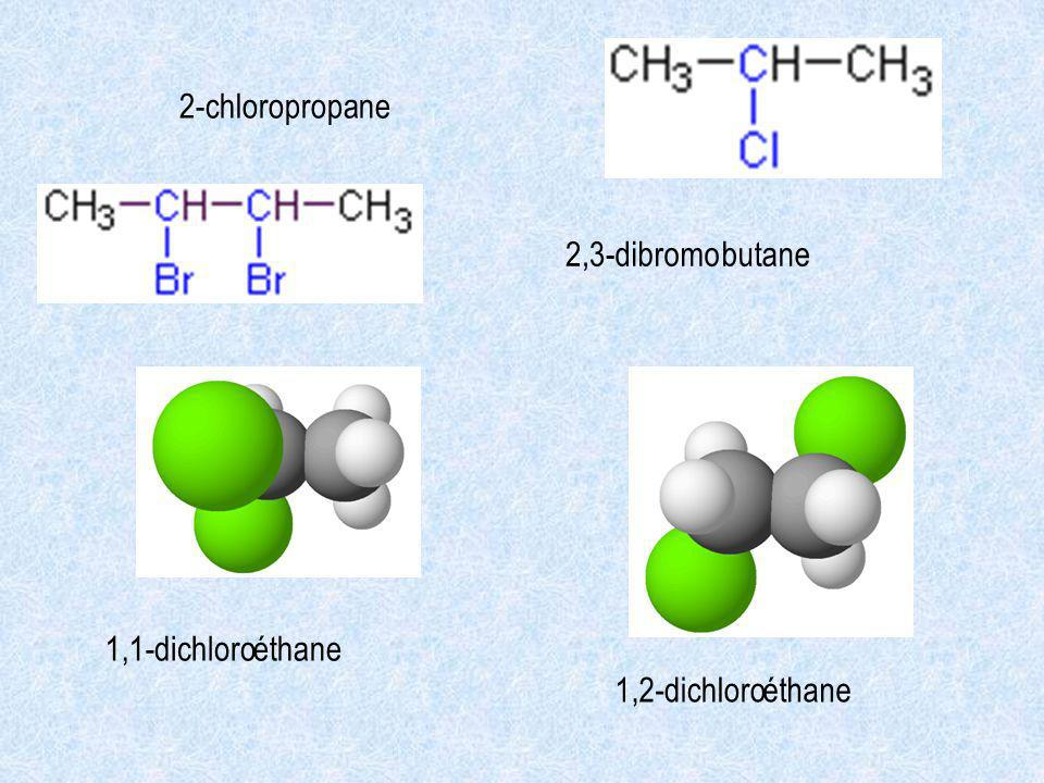 2-chloropropane 2,3- 1,1-dichloroéthane dichloro1,2-éthane dibromobutane