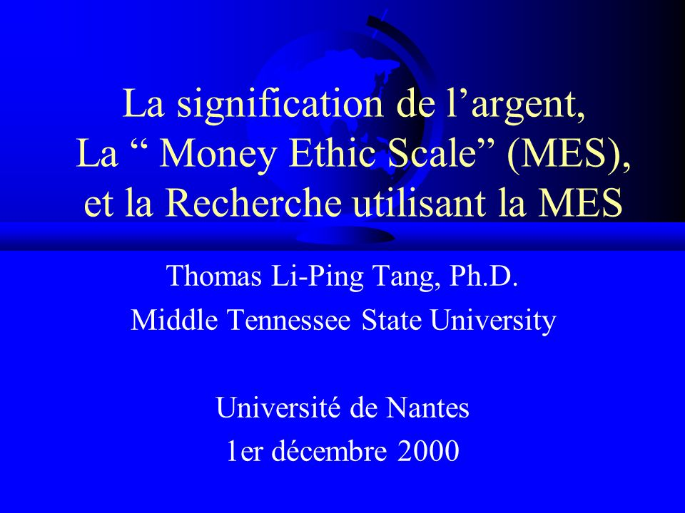 Plan La signification de largent Les Mesures des attitudes à légard de largent Léchelle Money Ethic Scale Lutilisation de la Money Ethic Scale dans le domaine de la Recherche Conclusions